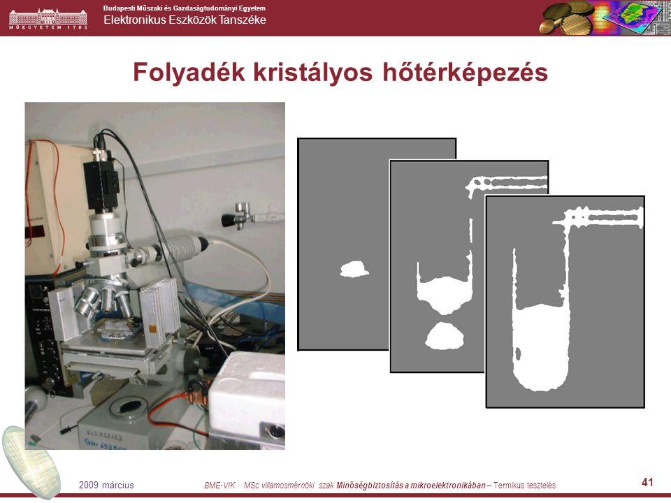Budapesti Műszaki és Gazdaságtudományi Egyetem Elektronikus Eszközök Tanszéke BME-VIK MSc villamosmérnöki szak Minőségbiztosítás a mikroelektronikában – Termikus tesztelés 2009 március 41 Folyadék kristályos hőtérképezés