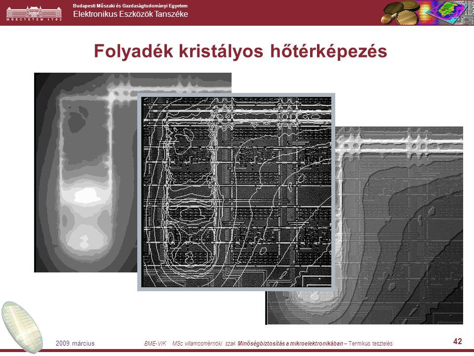 Budapesti Műszaki és Gazdaságtudományi Egyetem Elektronikus Eszközök Tanszéke BME-VIK MSc villamosmérnöki szak Minőségbiztosítás a mikroelektronikában – Termikus tesztelés 2009 március 42 Folyadék kristályos hőtérképezés