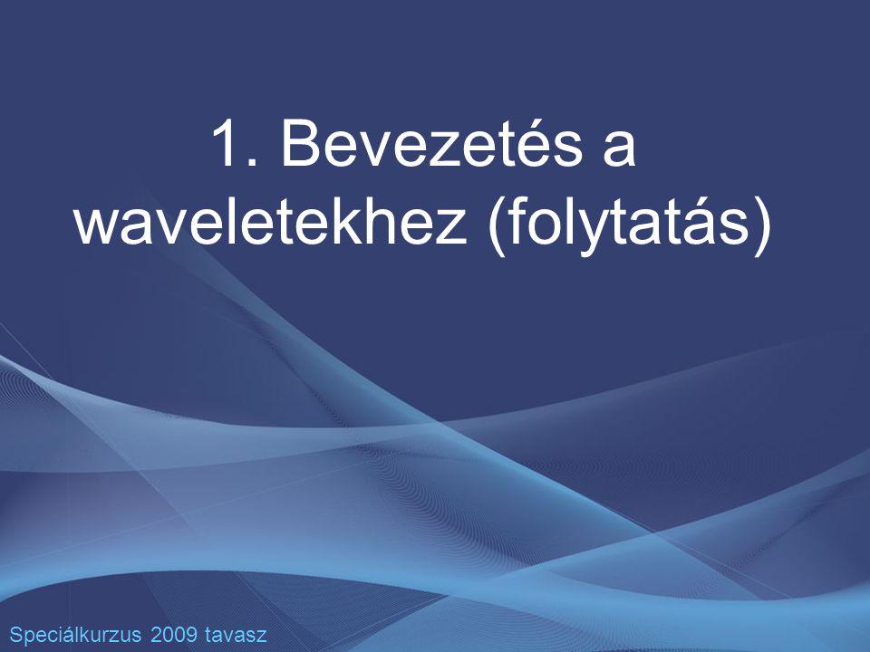 1. Bevezetés a waveletekhez (folytatás) Speciálkurzus 2009 tavasz