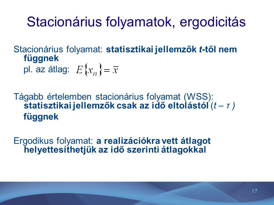 17 Stacionárius folyamatok, ergodicitás Stacionárius folyamat: statisztikai jellemzők t-től nem függnek pl. az átlag: Tágabb értelemben stacionárius f