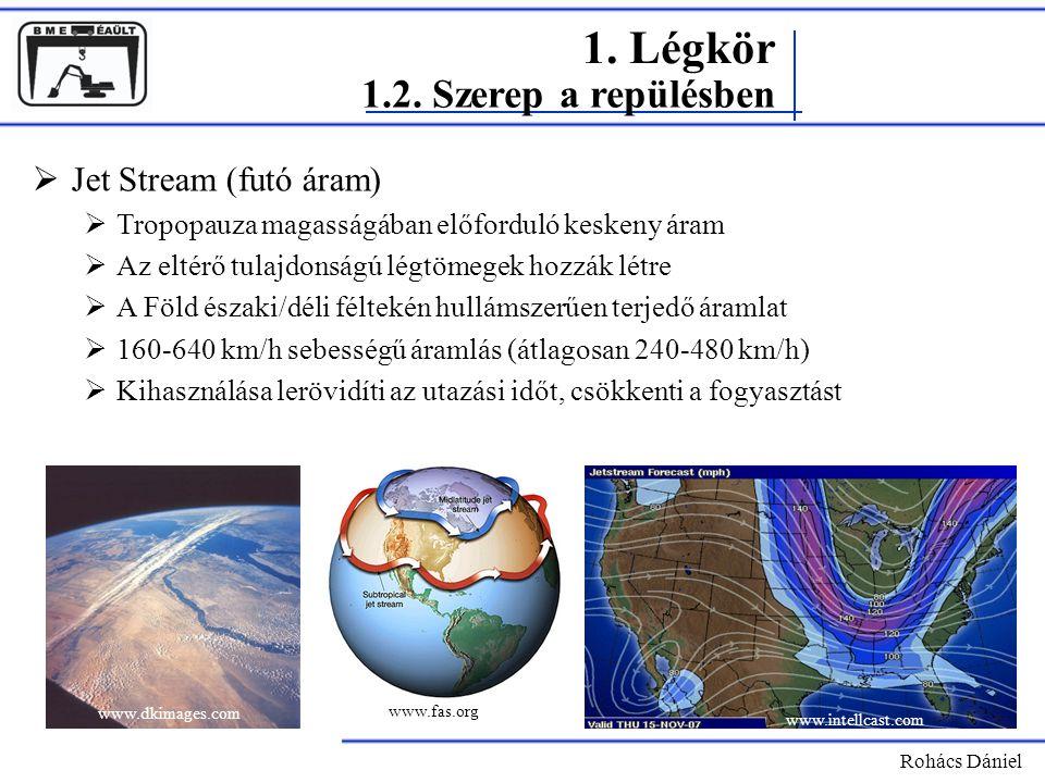 Rohács Dániel  Jet Stream (futó áram)  Tropopauza magasságában előforduló keskeny áram  Az eltérő tulajdonságú légtömegek hozzák létre  A Föld ész