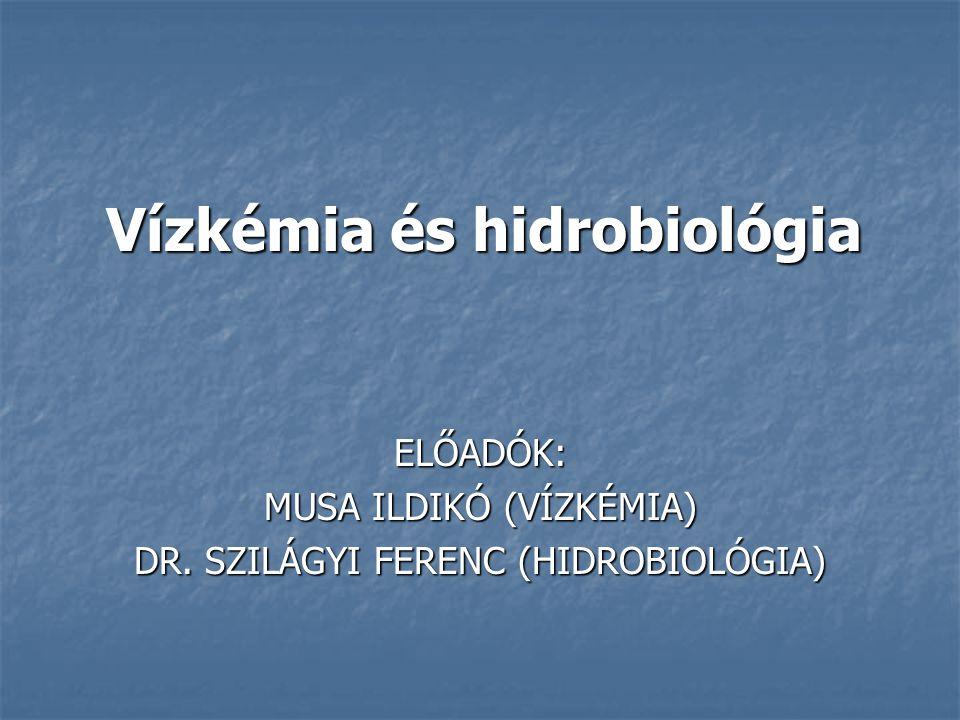 Vízkémia és hidrobiológia ELŐADÓK: MUSA ILDIKÓ (VÍZKÉMIA) DR. SZILÁGYI FERENC (HIDROBIOLÓGIA)