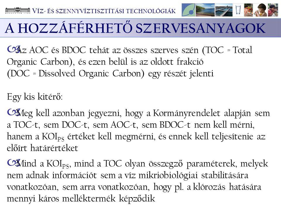 A HOZZÁFÉRHET Ő SZERVESANYAGOK  Az AOC és BDOC tehát az összes szerves szén (TOC = Total Organic Carbon), és ezen belül is az oldott frakció (DOC = D