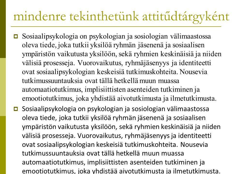 mindenre tekinthetünk attitűdtárgyként  Sosiaalipsykologia on psykologian ja sosiologian välimaastossa oleva tiede, joka tutkii yksilöä ryhmän jäsene