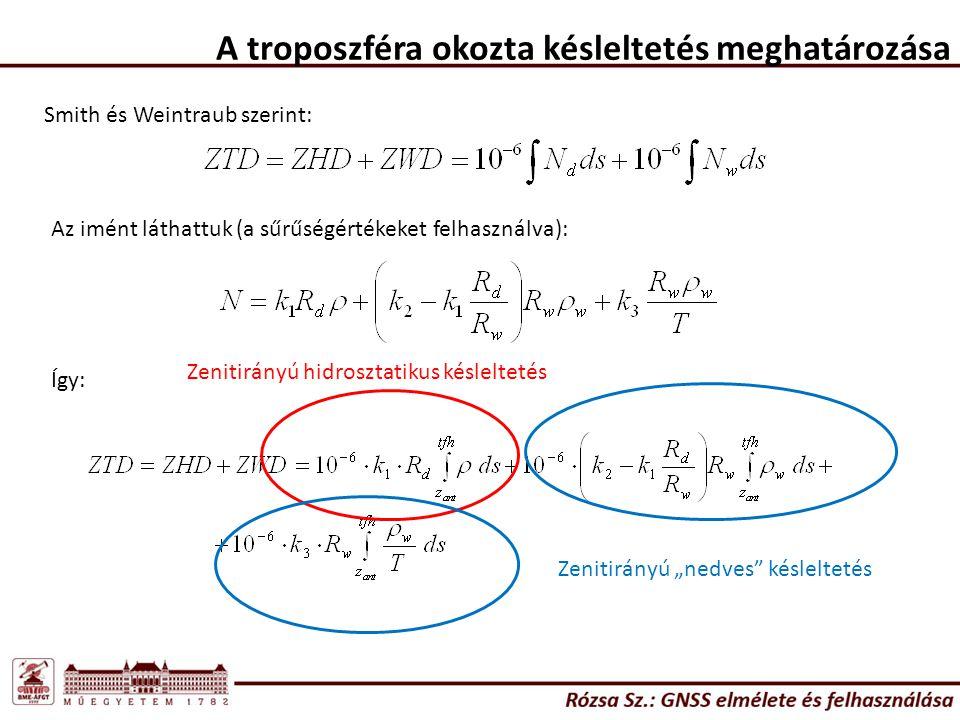 """A troposzféra okozta késleltetés meghatározása Smith és Weintraub szerint: Az imént láthattuk (a sűrűségértékeket felhasználva): Így: Zenitirányú hidrosztatikus késleltetés Zenitirányú """"nedves késleltetés"""