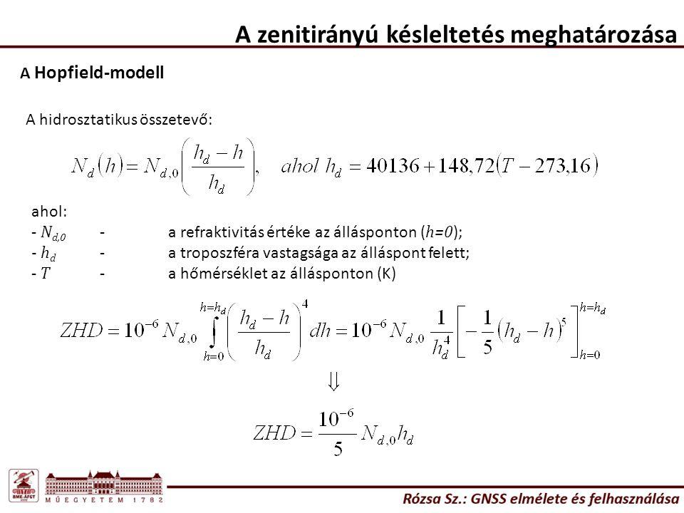 A zenitirányú késleltetés meghatározása A Hopfield-modell A hidrosztatikus összetevő: ahol: - N d,0 -a refraktivitás értéke az állásponton ( h=0 ); - h d -a troposzféra vastagsága az álláspont felett; - T -a hőmérséklet az állásponton (K)