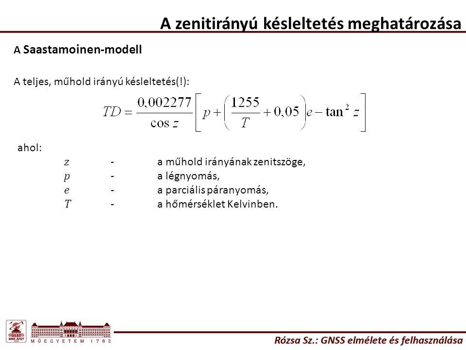 A Saastamoinen-modell A zenitirányú késleltetés meghatározása A teljes, műhold irányú késleltetés(!): ahol: z -a műhold irányának zenitszöge, p -a légnyomás, e -a parciális páranyomás, T -a hőmérséklet Kelvinben.