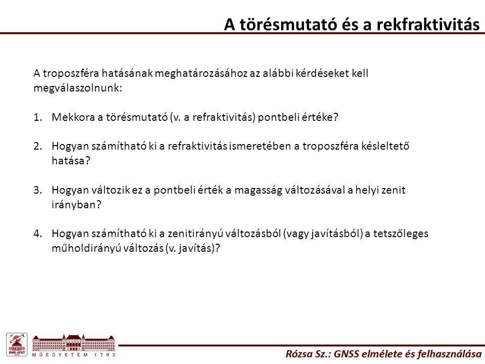 A törésmutató és a rekfraktivitás A troposzféra hatásának meghatározásához az alábbi kérdéseket kell megválaszolnunk: 1.Mekkora a törésmutató (v.