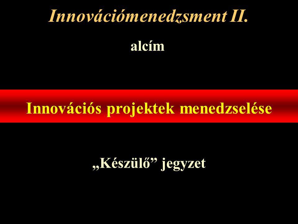 """Innovációmenedzsment II. alcím Innovációs projektek menedzselése """"Készülő jegyzet"""