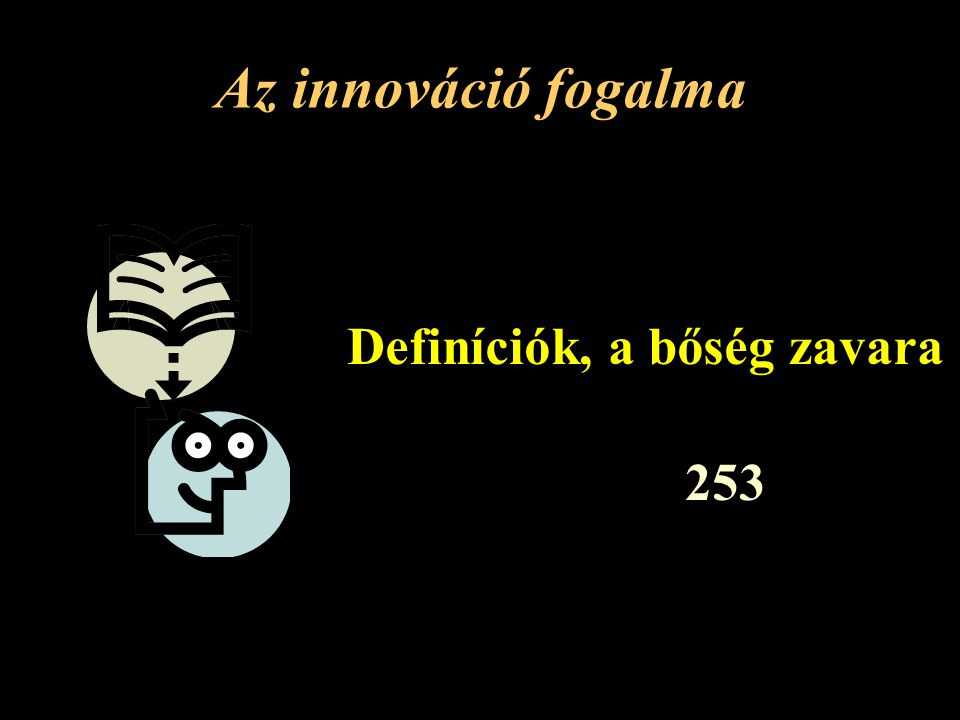 Az innováció fogalma Definíciók, a bőség zavara 253