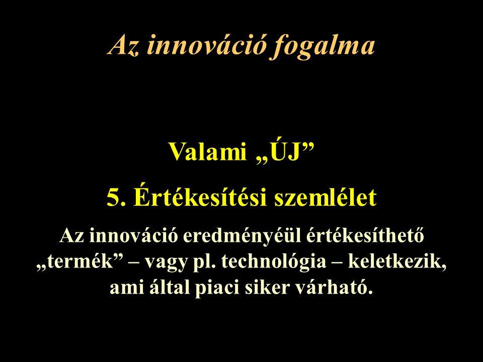 """Az innováció fogalma Valami """"ÚJ 5."""