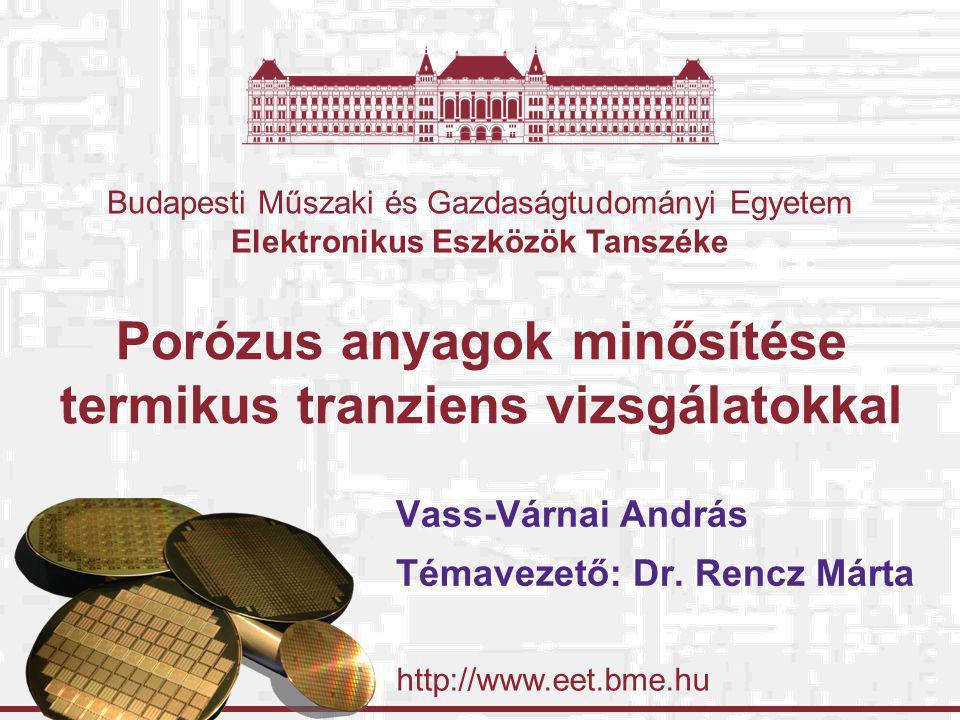 http://www.eet.bme.hu Budapesti Műszaki és Gazdaságtudományi Egyetem Elektronikus Eszközök Tanszéke Porózus anyagok minősítése termikus tranziens vizs