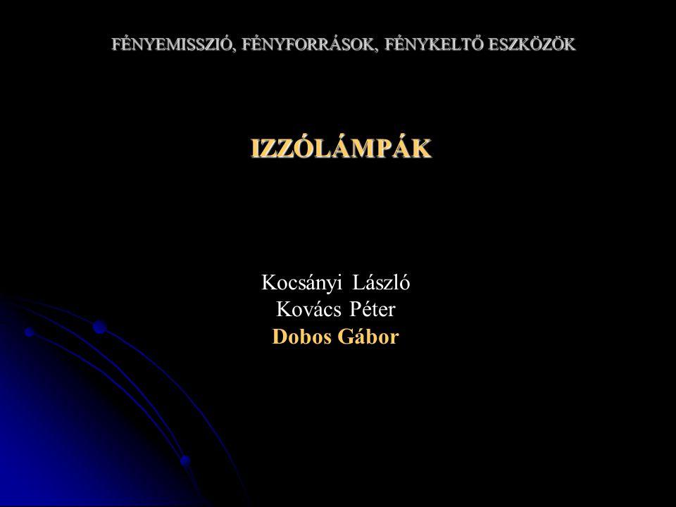 FÉNYEMISSZIÓ, FÉNYFORRÁSOK, FÉNYKELTŐ ESZKÖZÖK IZZÓLÁMPÁK Kocsányi László Kovács Péter Dobos Gábor