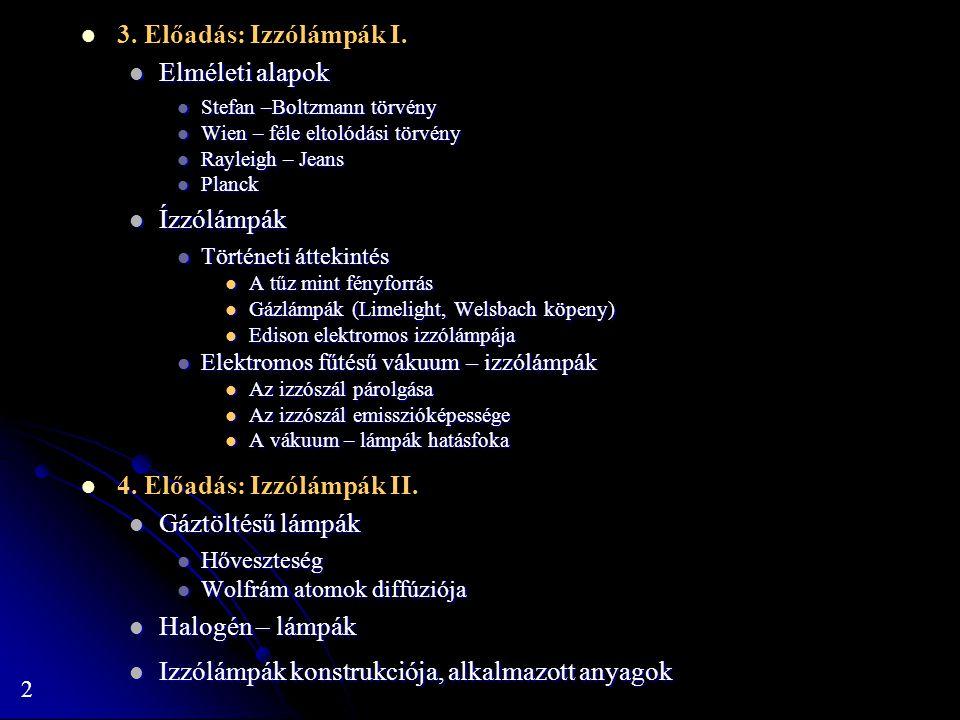 2 3. Előadás: Izzólámpák I. Elméleti alapok Elméleti alapok Stefan –Boltzmann törvény Stefan –Boltzmann törvény Wien – féle eltolódási törvény Wien –