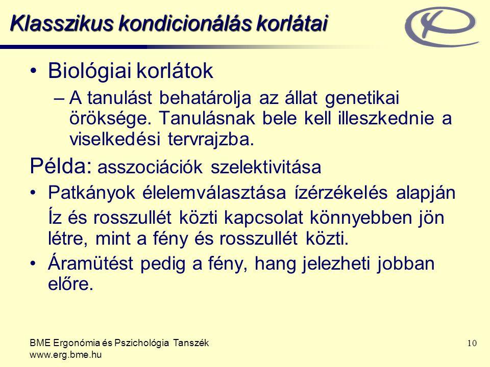 BME Ergonómia és Pszichológia Tanszék www.erg.bme.hu 10 Klasszikus kondicionálás korlátai Biológiai korlátok –A tanulást behatárolja az állat genetika