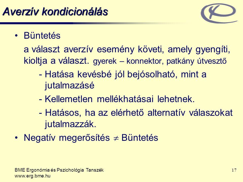 BME Ergonómia és Pszichológia Tanszék www.erg.bme.hu 17 Averzív kondicionálás Büntetés a választ averzív esemény követi, amely gyengíti, kioltja a vál