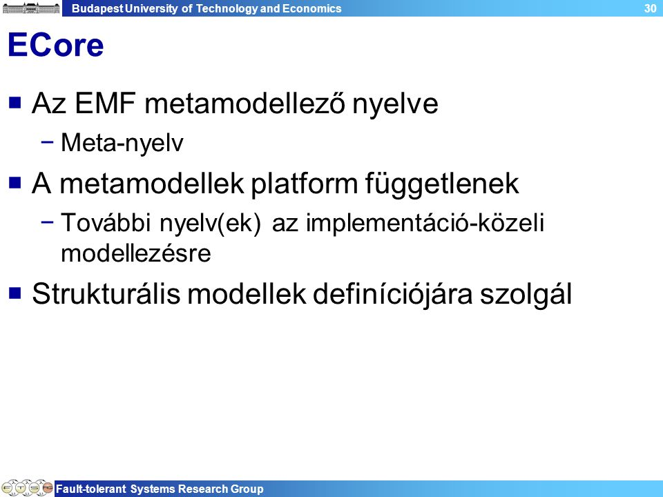 Budapest University of Technology and Economics Fault-tolerant Systems Research Group 30 ECore  Az EMF metamodellező nyelve −Meta-nyelv  A metamodel
