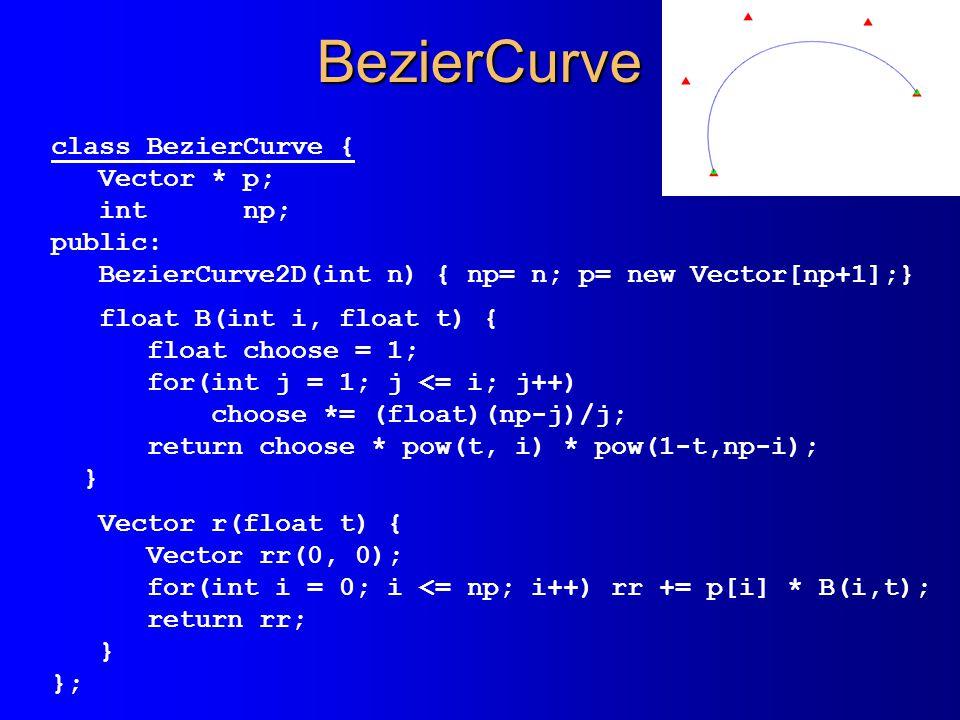 BezierCurve class BezierCurve { Vector * p; int np; public: BezierCurve2D(int n) { np= n; p= new Vector[np+1];} float B(int i, float t) { float choose = 1; for(int j = 1; j <= i; j++) choose *= (float)(np-j)/j; return choose * pow(t, i) * pow(1-t,np-i); } Vector r(float t) { Vector rr(0, 0); for(int i = 0; i <= np; i++) rr += p[i] * B(i,t); return rr; } };