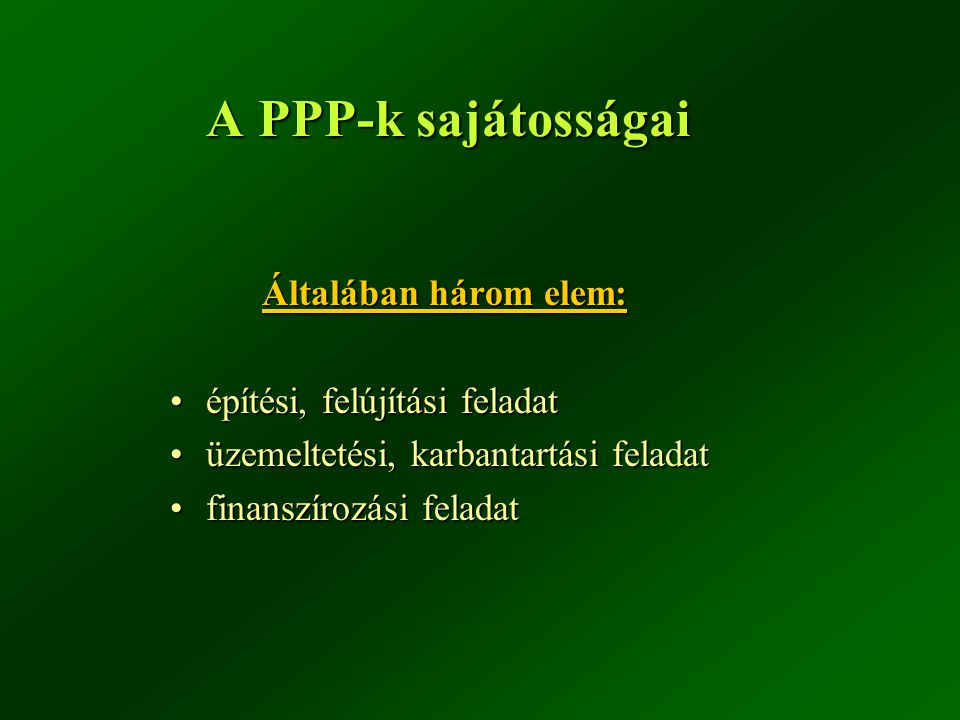 A PPP-k sajátosságai Általában három elem: építési, felújítási feladatépítési, felújítási feladat üzemeltetési, karbantartási feladatüzemeltetési, kar