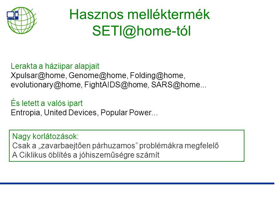 Lerakta a háziipar alapjait Xpulsar@home, Genome@home, Folding@home, evolutionary@home, FightAIDS@home, SARS@home...