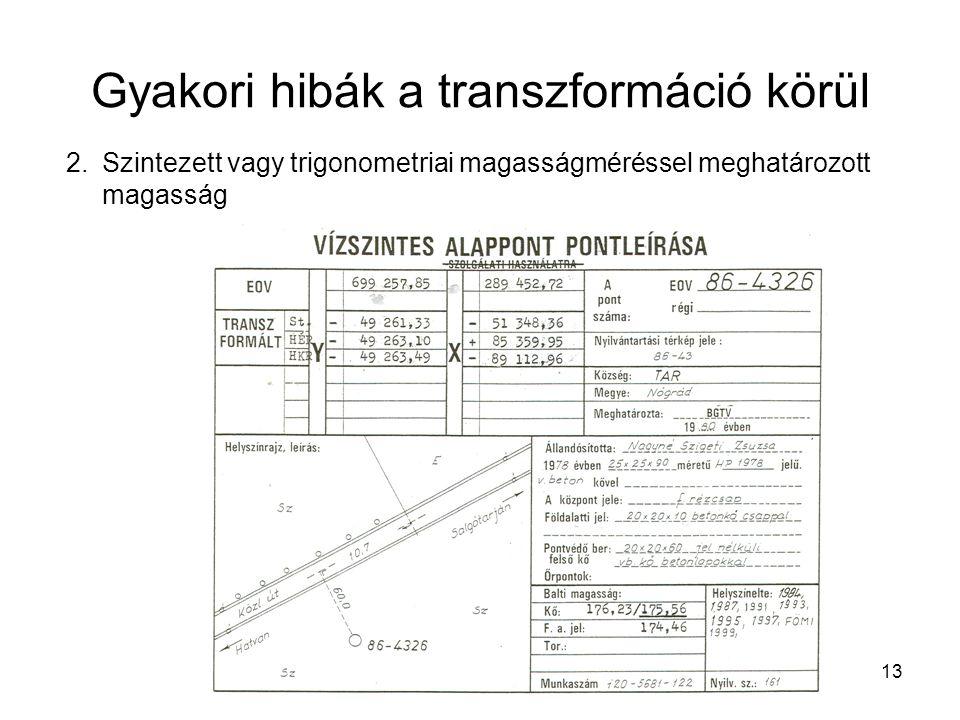 13 Gyakori hibák a transzformáció körül 2.Szintezett vagy trigonometriai magasságméréssel meghatározott magasság