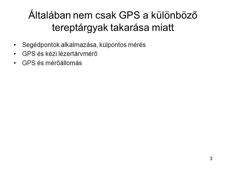 3 Általában nem csak GPS a különböző tereptárgyak takarása miatt Segédpontok alkalmazása, külpontos mérés GPS és kézi lézertárvmérő GPS és mérőállomás