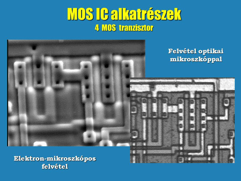 MOS IC alkatrészek 4 MOS tranzisztor Elektron-mikroszkópos felvétel Felvétel optikai mikroszkóppal