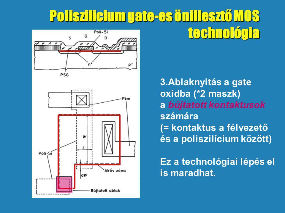 3.Ablaknyitás a gate oxidba (*2 maszk) a bújtatott kontaktusok számára (= kontaktus a félvezető és a poliszilícium között) Ez a technológiai lépés el is maradhat.