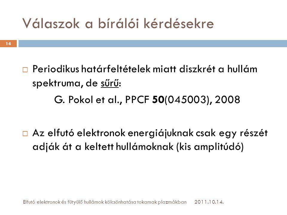 Válaszok a bírálói kérdésekre 2011.10.14.Elfutó elektronok és fütyülő hullámok kölcsönhatása tokamak plazmákban 14  Periodikus határfeltételek miatt