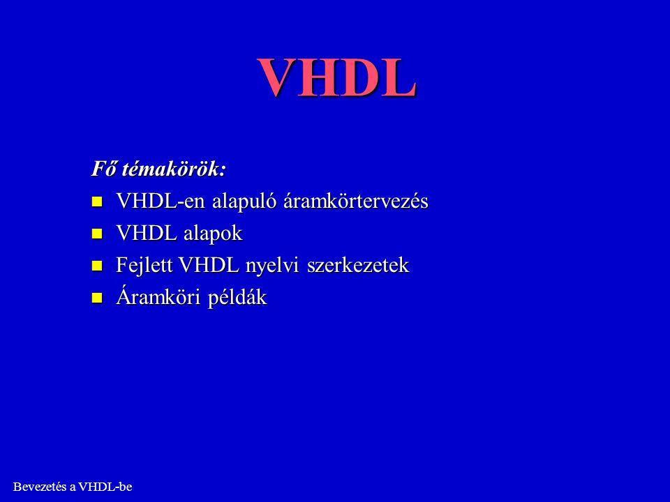 Bevezetés a VHDL-be VHDL Fő témakörök: n VHDL-en alapuló áramkörtervezés n VHDL alapok n Fejlett VHDL nyelvi szerkezetek n Áramköri példák