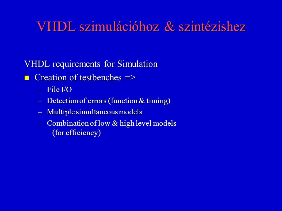VHDL szimulációhoz & szintézishez VHDL requirements for Simulation n Creation of testbenches => –File I/O –Detection of errors (function & timing) –Mu