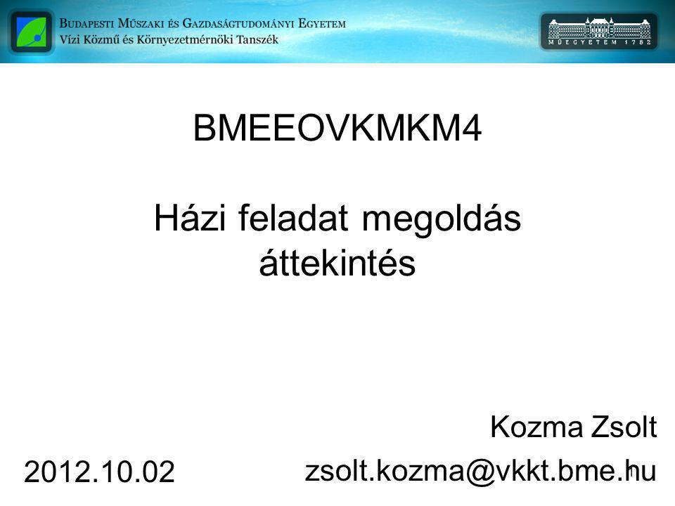 1 BMEEOVKMKM4 Házi feladat megoldás áttekintés Kozma Zsolt zsolt.kozma@vkkt.bme.hu 2012.10.02