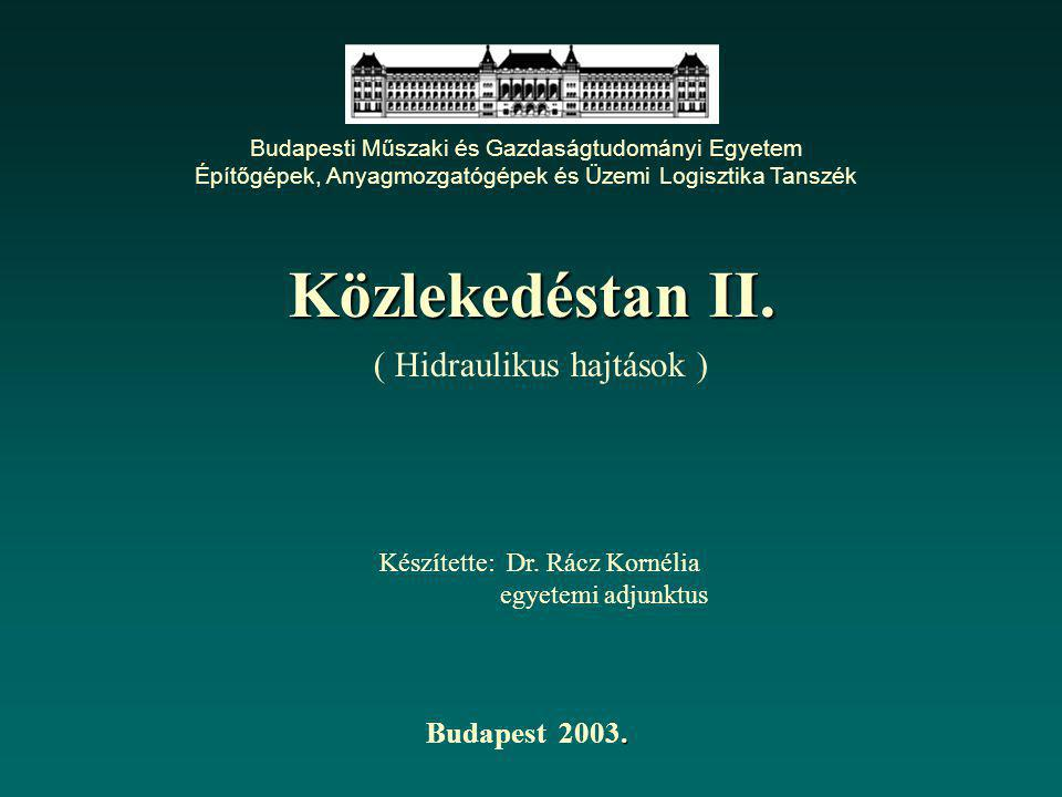 ( Hidraulikus hajtások ) Budapesti Műszaki és Gazdaságtudományi Egyetem Építőgépek, Anyagmozgatógépek és Üzemi Logisztika Tanszék Közlekedéstan II. Ké