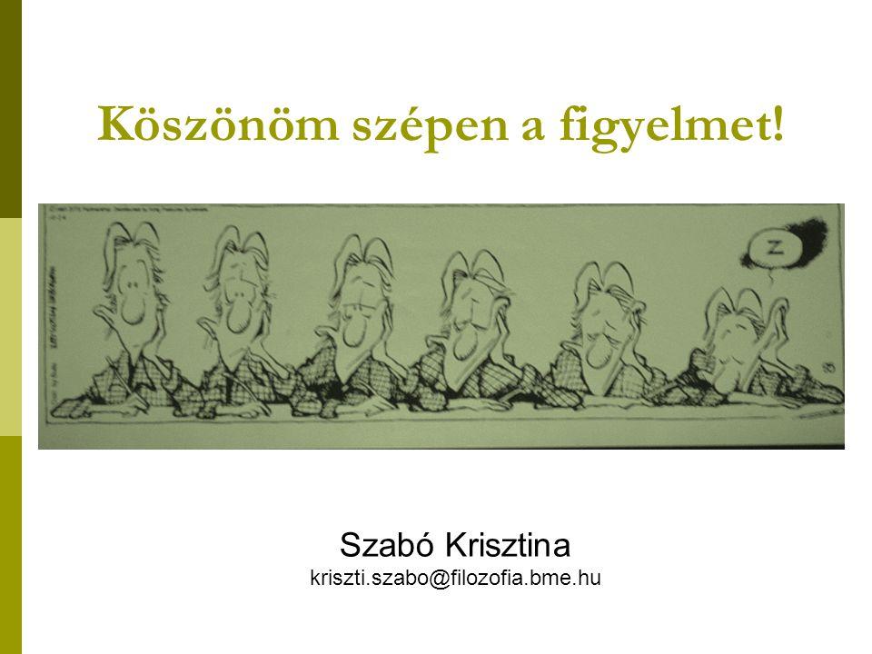 Szabó Krisztina kriszti.szabo@filozofia.bme.hu Köszönöm szépen a figyelmet!