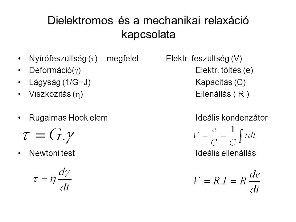 Dielektromos és a mechanikai relaxáció kapcsolata Nyírófeszültség (  ) megfelelElektr. feszültség (V) Deformáció(  )Elektr. töltés (e) Lágyság (1/G=
