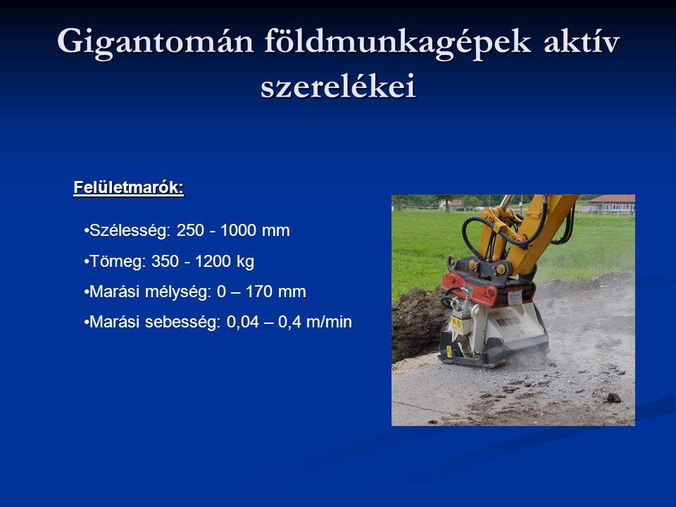 Gigantomán földmunkagépek aktív szerelékei Felületmarók: Szélesség: 250 - 1000 mm Tömeg: 350 - 1200 kg Marási mélység: 0 – 170 mm Marási sebesség: 0,0