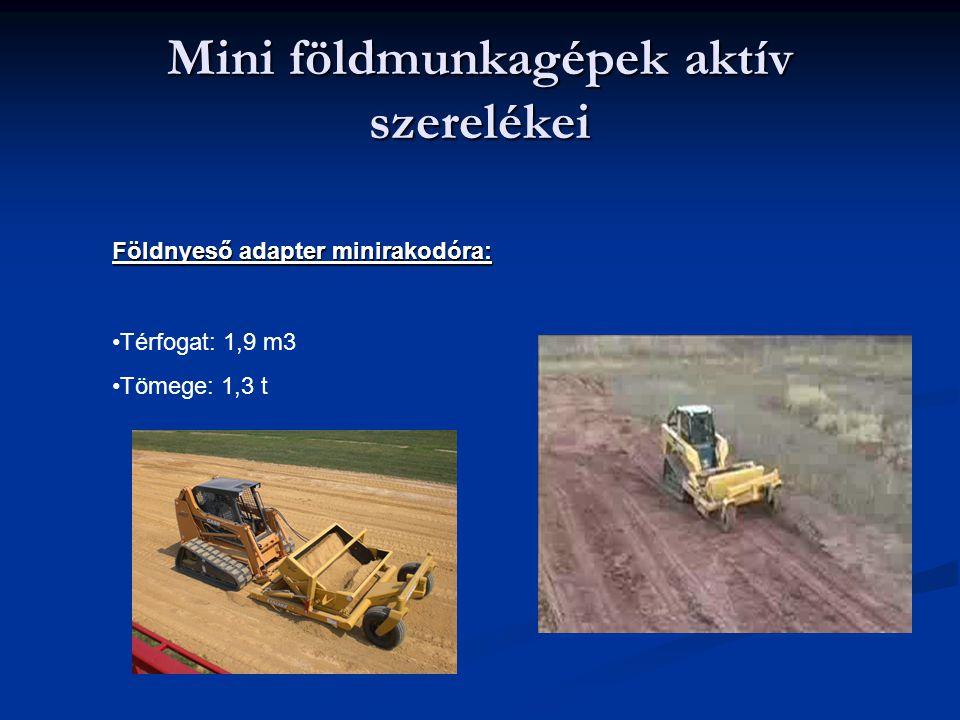 Mini földmunkagépek aktív szerelékei Földnyeső adapter minirakodóra: Térfogat: 1,9 m3 Tömege: 1,3 t