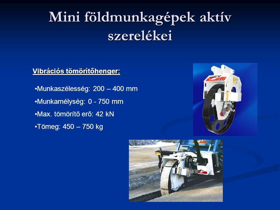 Mini földmunkagépek aktív szerelékei Vibrációs tömörítőhenger: Munkaszélesség: 200 – 400 mm Munkamélység: 0 - 750 mm Max. tömörítő erő: 42 kN Tömeg: 4