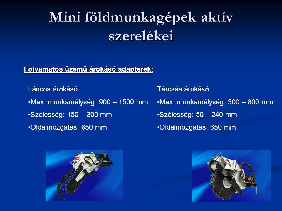 Mini földmunkagépek aktív szerelékei Folyamatos üzemű árokásó adapterek: Láncos árokásó Max. munkamélység: 900 – 1500 mm Szélesség: 150 – 300 mm Oldal