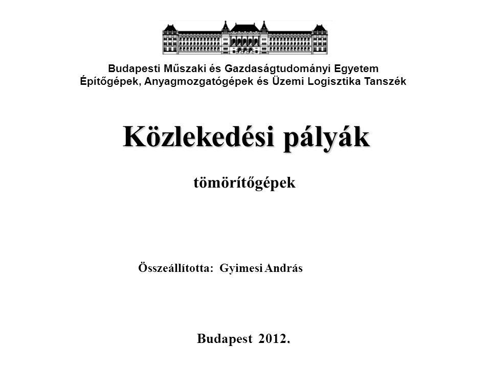 Közlekedési pályák tömörítőgépek Budapesti Műszaki és Gazdaságtudományi Egyetem Építőgépek, Anyagmozgatógépek és Üzemi Logisztika Tanszék.