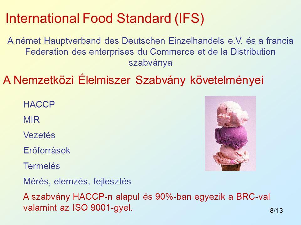 8/13 A Nemzetközi Élelmiszer Szabvány követelményei International Food Standard (IFS) A német Hauptverband des Deutschen Einzelhandels e.V. és a franc