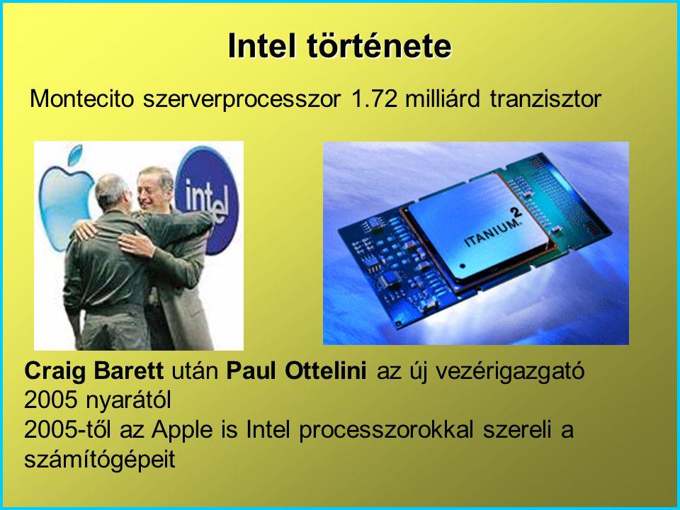 Intel története Craig Barett után Paul Ottelini az új vezérigazgató 2005 nyarától 2005-től az Apple is Intel processzorokkal szereli a számítógépeit Montecito szerverprocesszor 1.72 milliárd tranzisztor