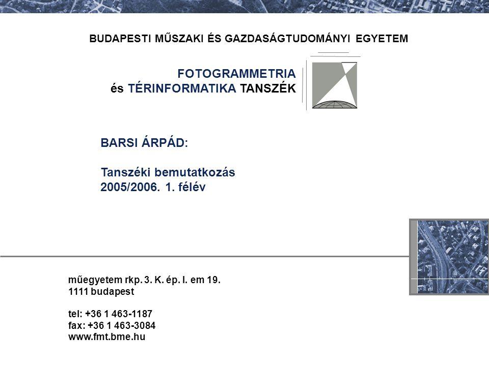FOTOGRAMMETRIA és TÉRINFORMATIKA TANSZÉK BUDAPESTI MŰSZAKI ÉS GAZDASÁGTUDOMÁNYI EGYETEM műegyetem rkp. 3. K. ép. I. em 19. 1111 budapest tel: +36 1 46