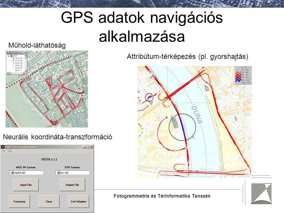 Fotogrammetria és Térinformatika Tanszék GPS adatok navigációs alkalmazása Műhold-láthatóság Neurális koordináta-transzformáció Attribútum-térképezés