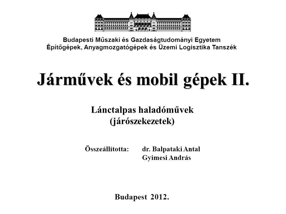 Járművek és mobil gépek II. Lánctalpas haladóművek (járószekezetek) Budapesti Műszaki és Gazdaságtudományi Egyetem Építőgépek, Anyagmozgatógépek és Üz