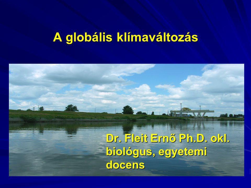 A globális klímaváltozás Dr. Fleit Ernő Ph.D. okl. biológus, egyetemi docens