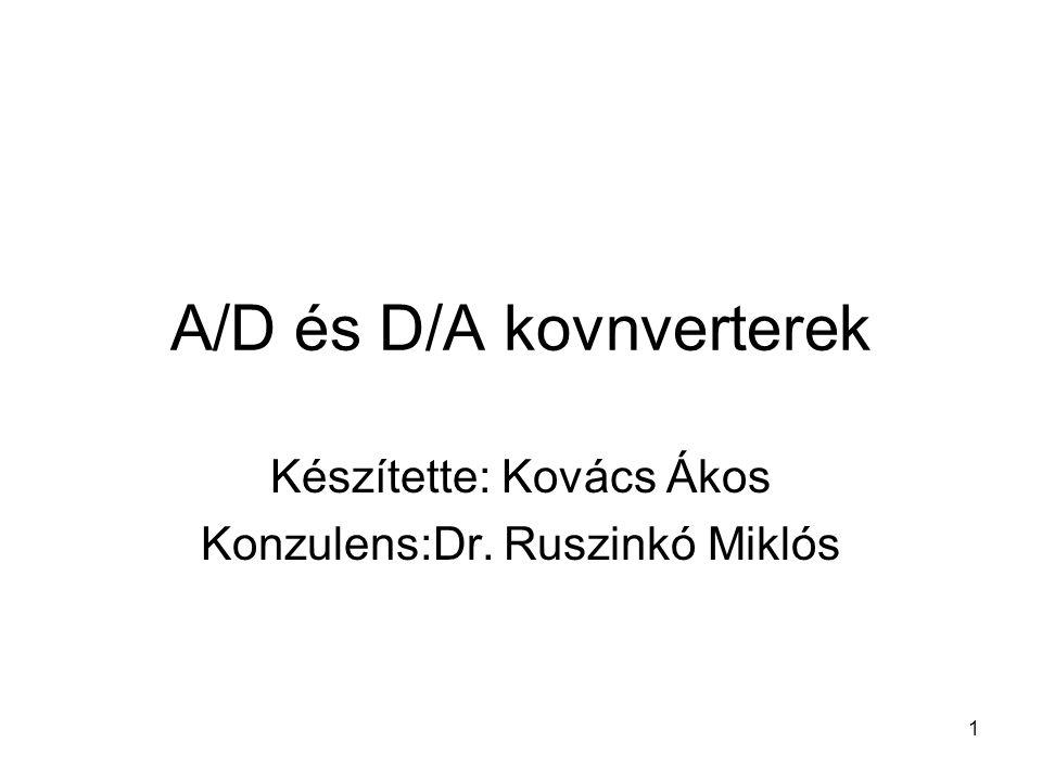 1 A/D és D/A kovnverterek Készítette: Kovács Ákos Konzulens:Dr. Ruszinkó Miklós