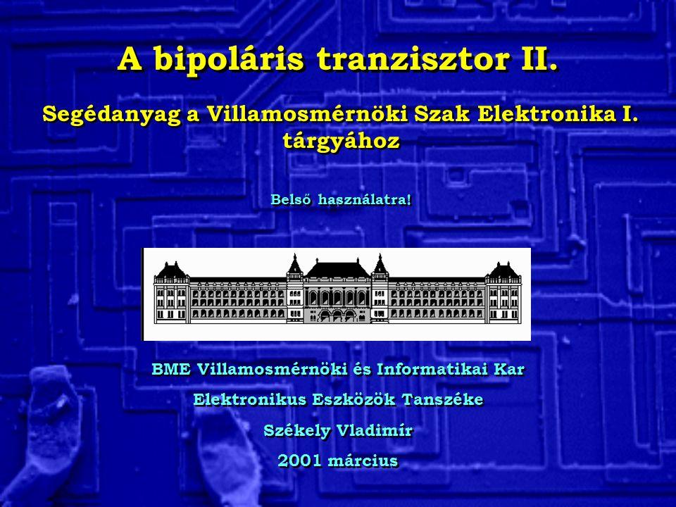 A bipoláris tranzisztor II. BME Villamosmérnöki és Informatikai Kar Elektronikus Eszközök Tanszéke Székely Vladimír 2001 március BME Villamosmérnöki é