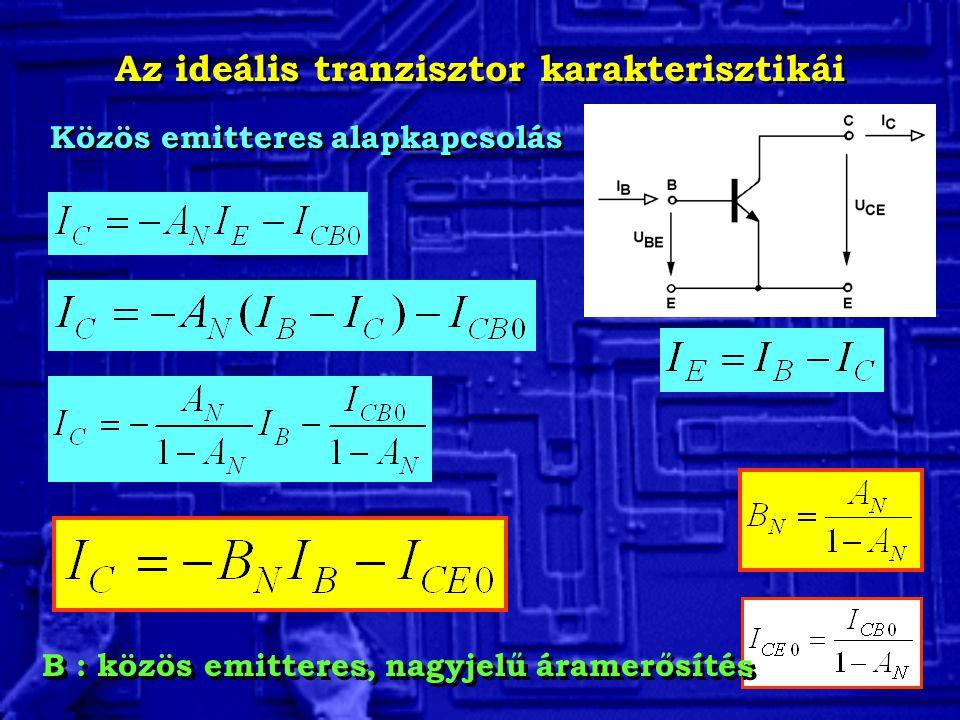 Az ideális tranzisztor karakterisztikái Közös emitteres alapkapcsolás B : közös emitteres, nagyjelű áramerősítés