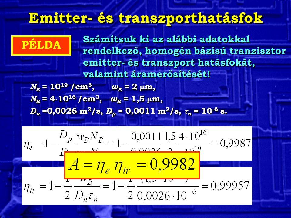 Emitter- és transzporthatásfok PÉLDA Számítsuk ki az alábbi adatokkal rendelkező, homogén bázisú tranzisztor emitter- és transzport hatásfokát, valami